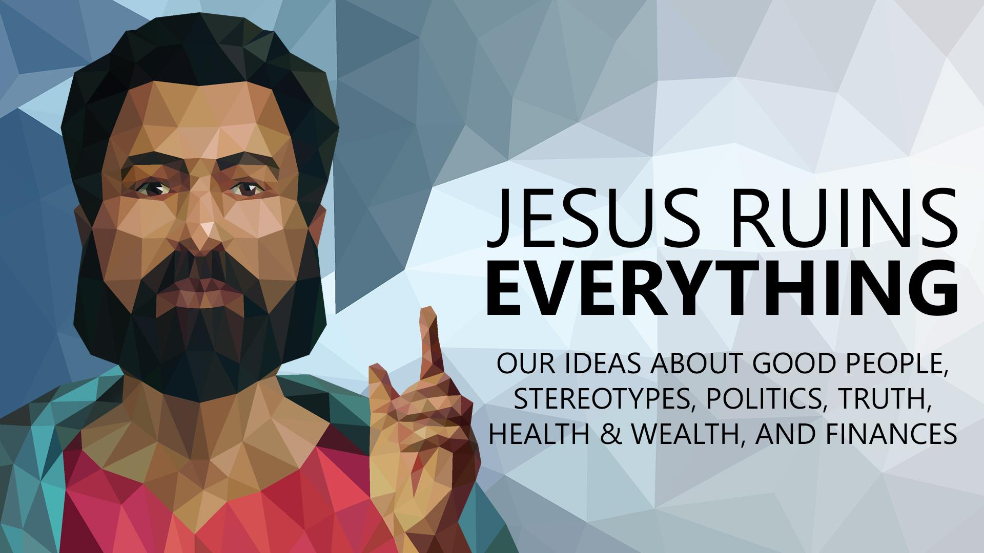 JesusRuinsEveryting Sermon